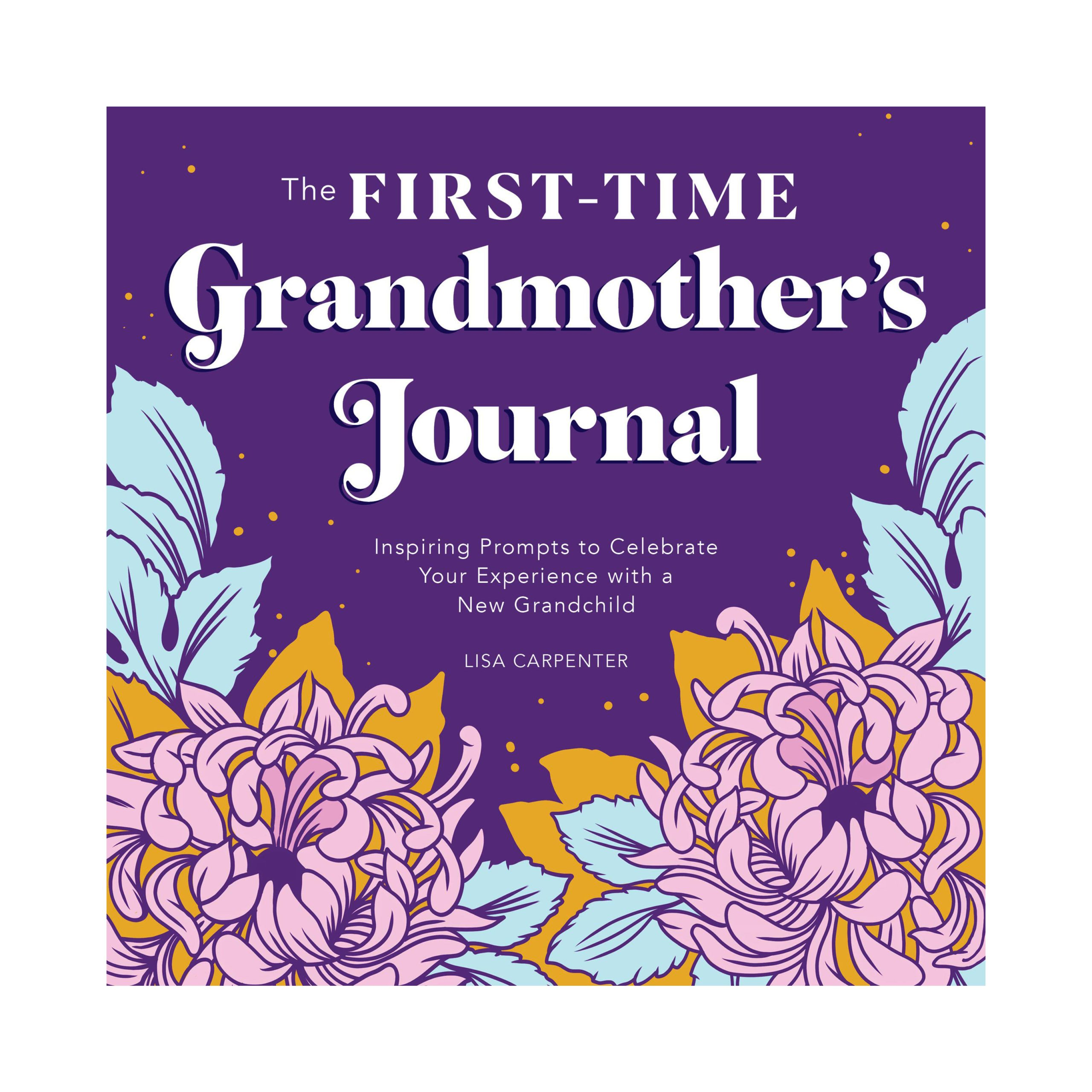 The First-Time Grandmother's Journal by Lisa Carpenter