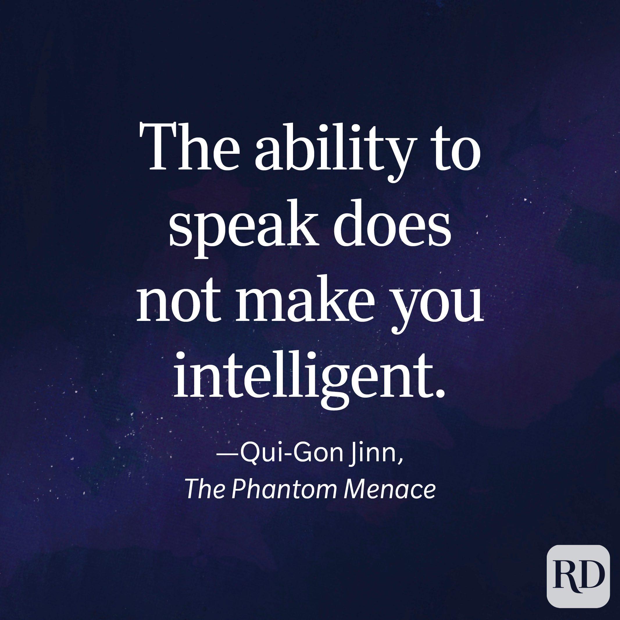 """The ability to speak does not make you intelligent."" —Qui-Gon Jinn, The Phantom Menace"