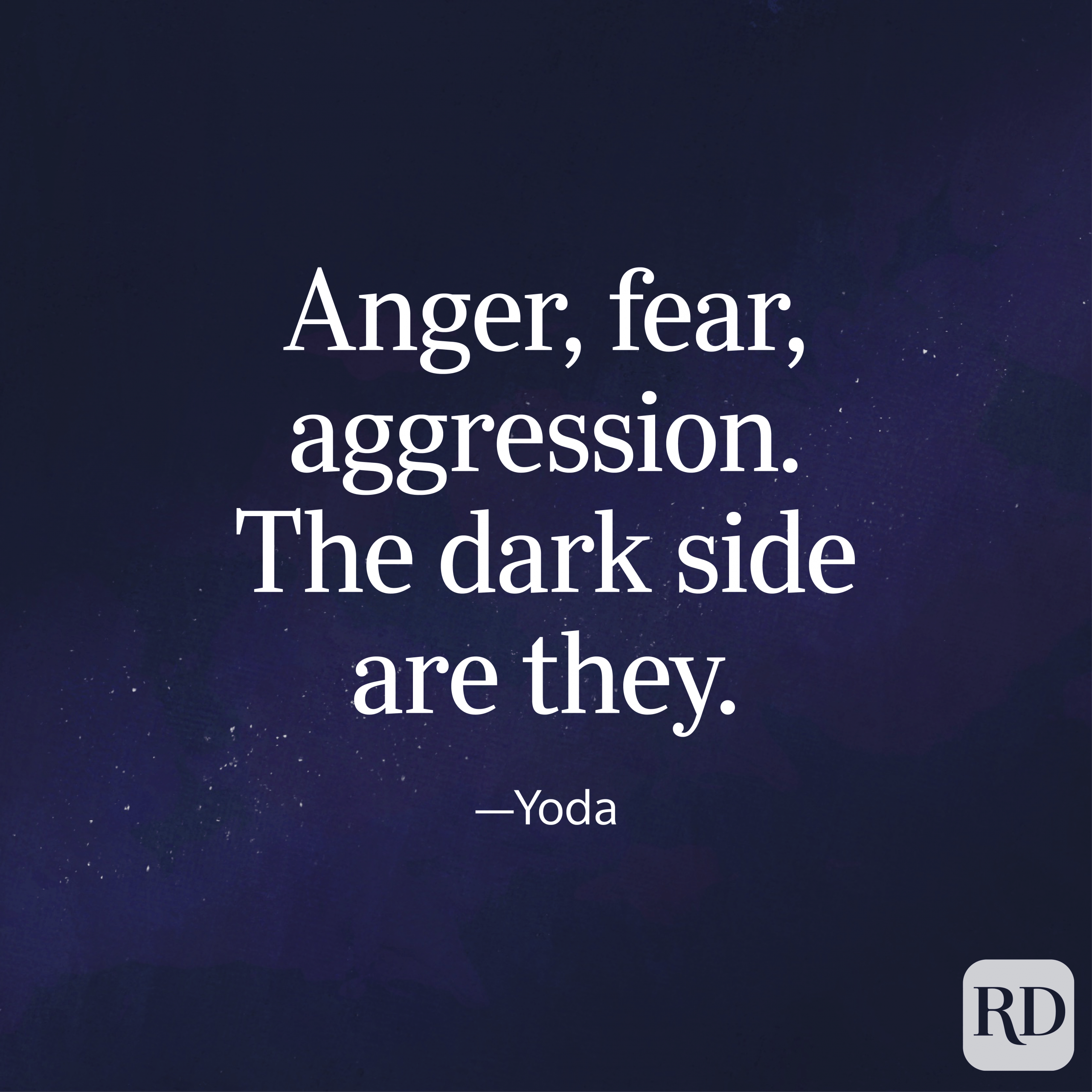 """Anger, fear, aggression. The dark side are they."" Yoda quote on a galaxy background"