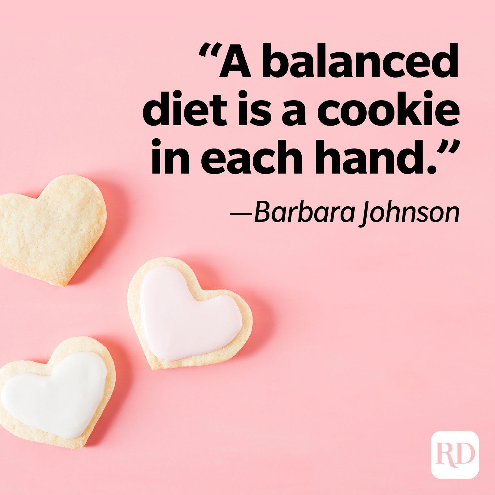 "2. ""A balanced diet is a cookie in each hand.""—Barbara Johnson"
