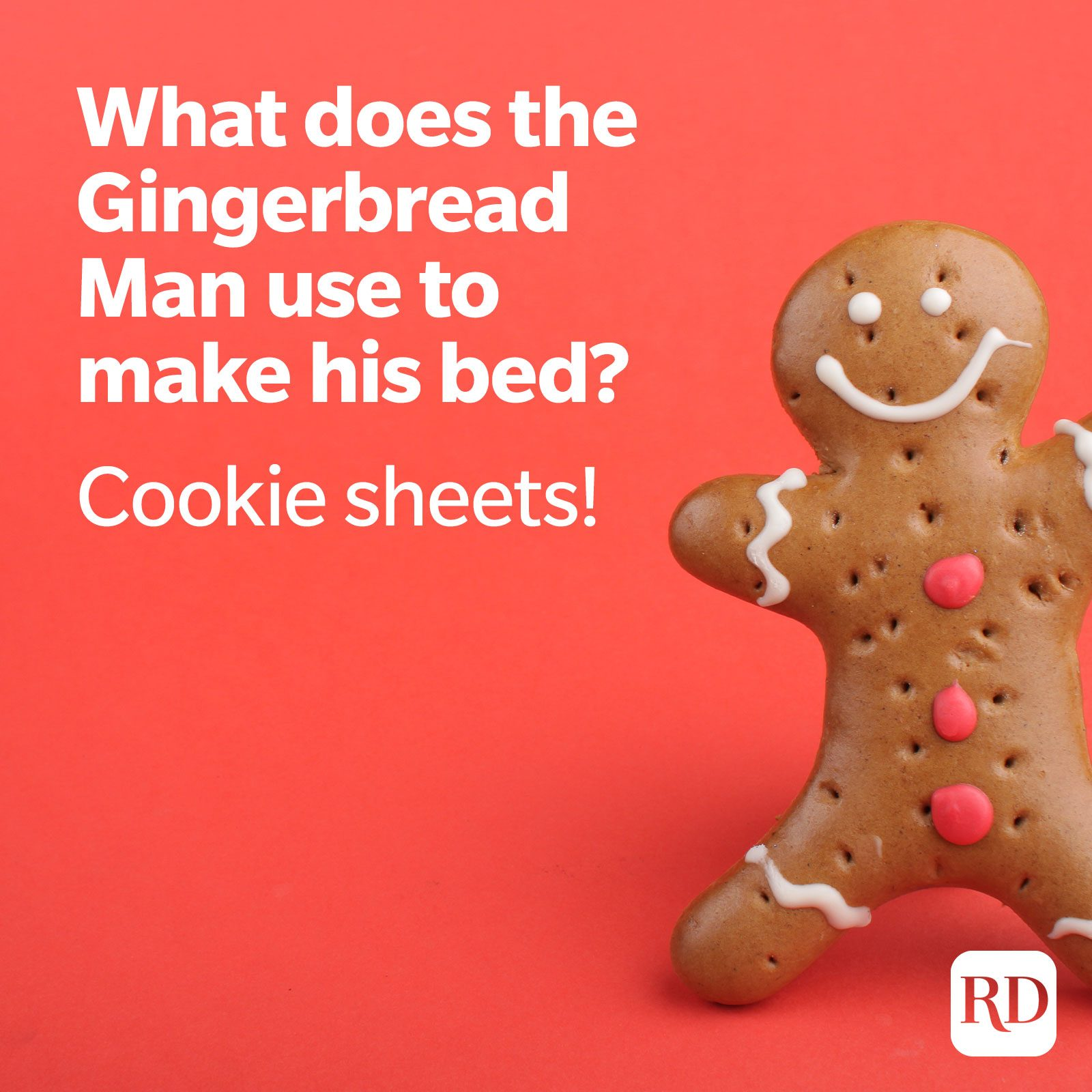 2. What does the Gingerbread Man use to make his bed? Cookie sheets!