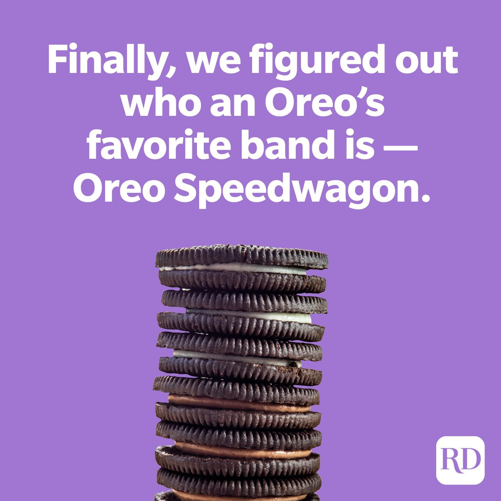 1. Finally, we figured out who an Oreo's favorite band is—Oreo Speedwagon.
