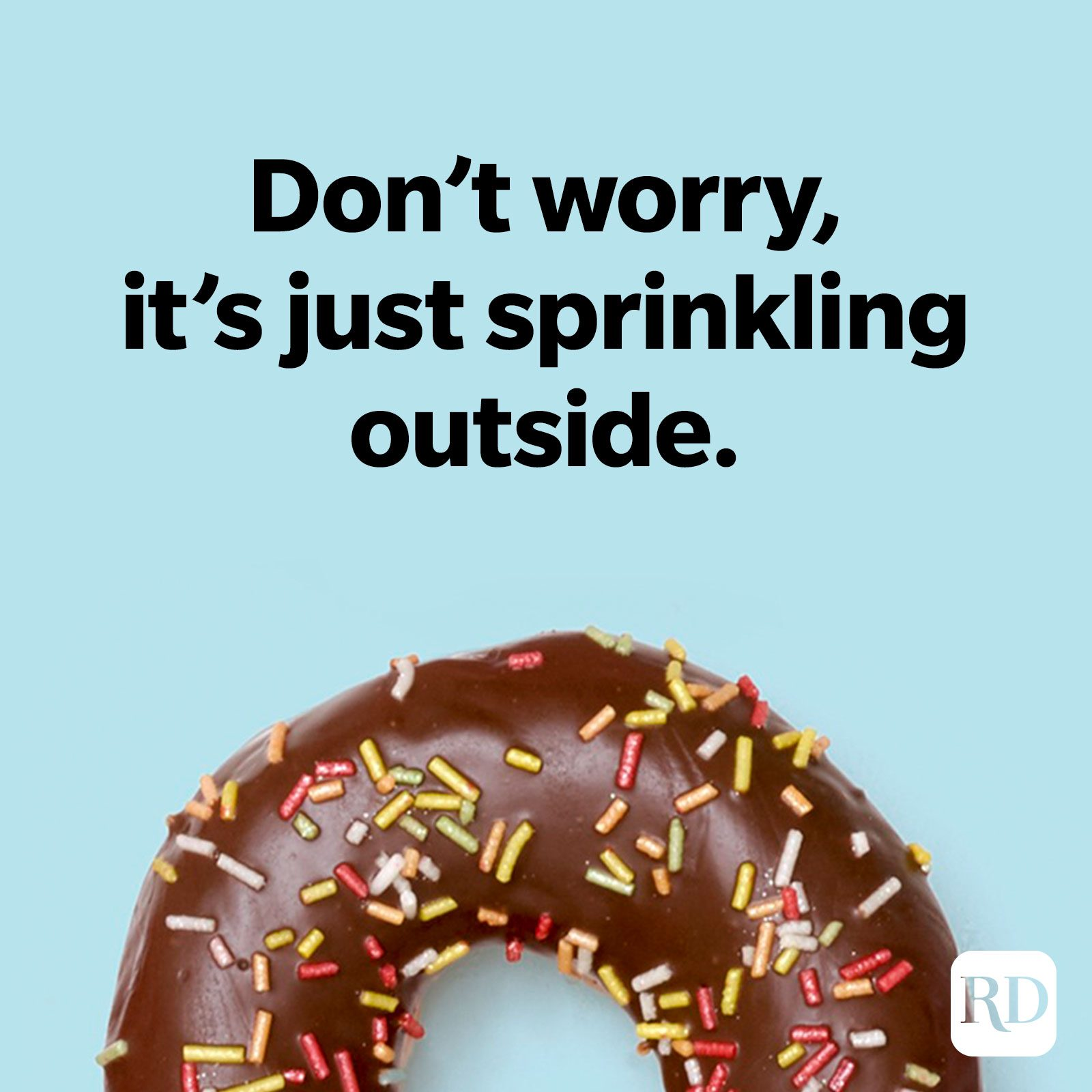Don't worry, it's just sprinkling outside.