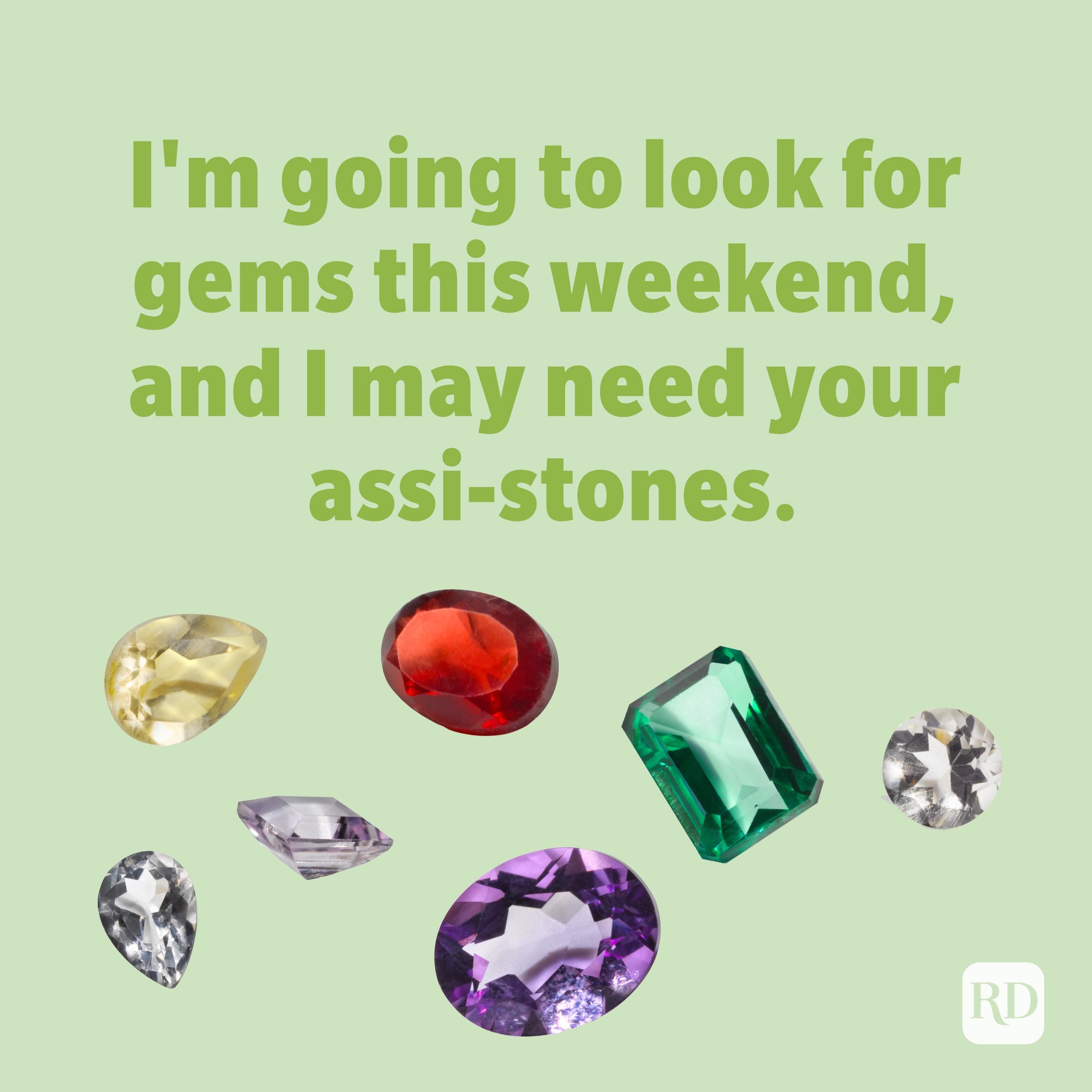 I'm going to look for gems this weekend, and I may need your assi-stones. Rock puns