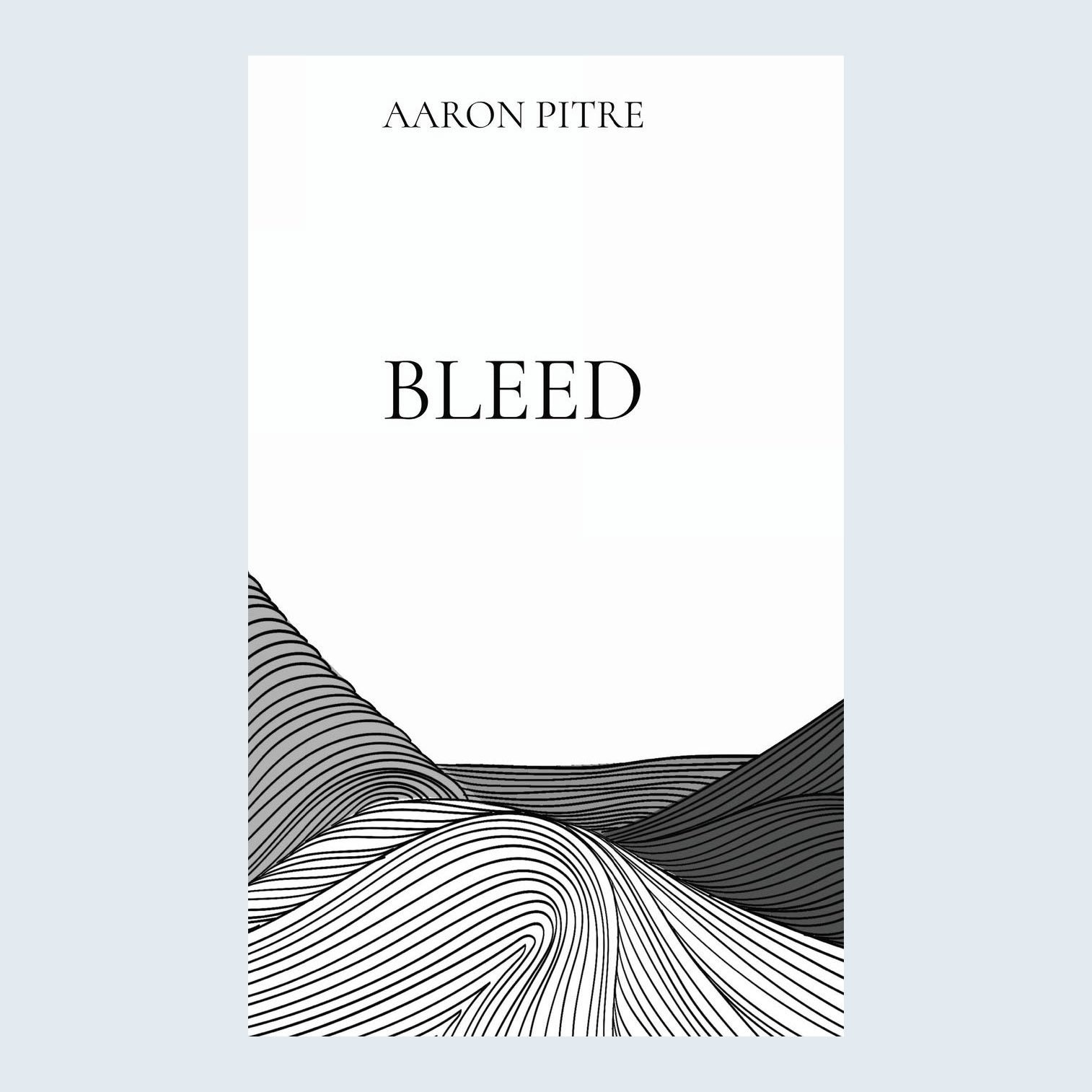 Bleed by Aaron Pitre