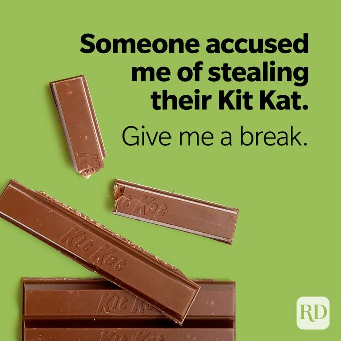 Someone accused me of stealing their Kit Kat. Give me a break.