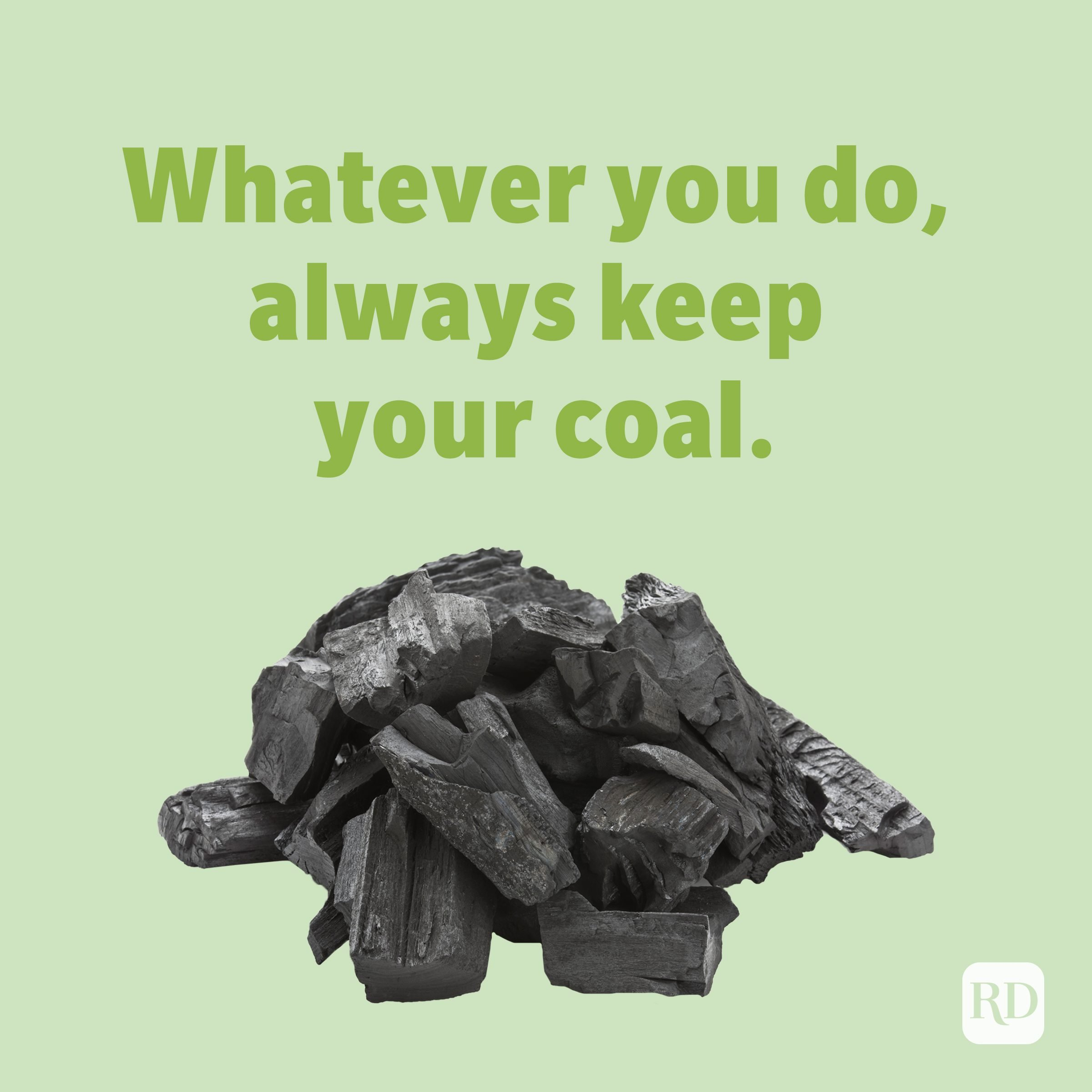 Whatever you do, always keep your coal. Rock puns