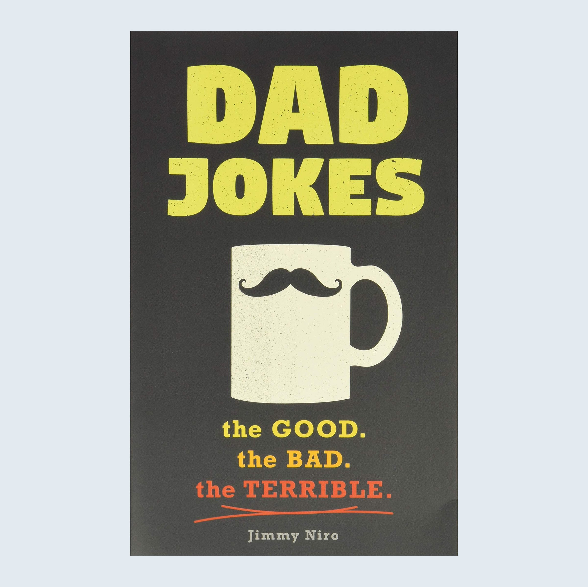 Dad Jokes: The Good. The Bad. The Terrible.