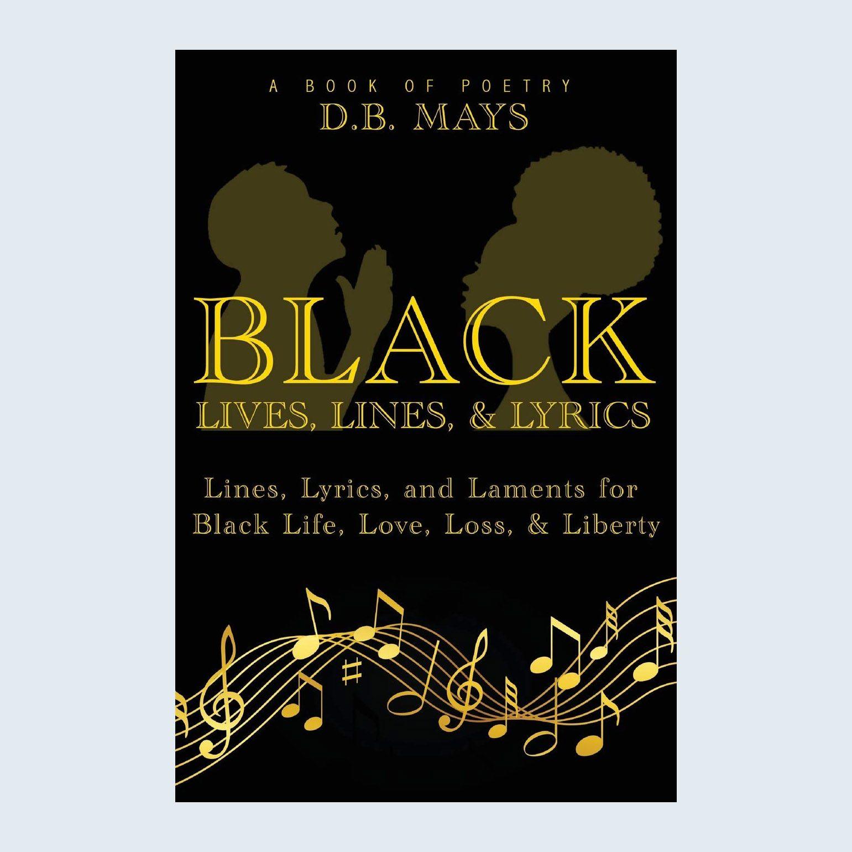 Black Lives, Lines & Lyrics by D.B. Mays