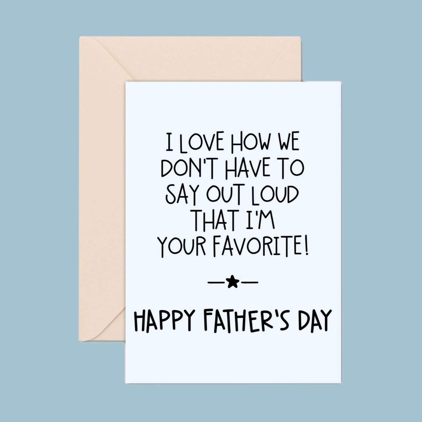 You don't have to say out loud I'm your favorite fathers day card