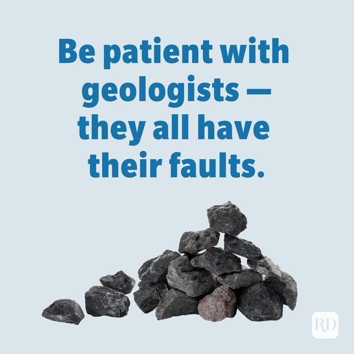 Be patient with geologists—they all have their faults.