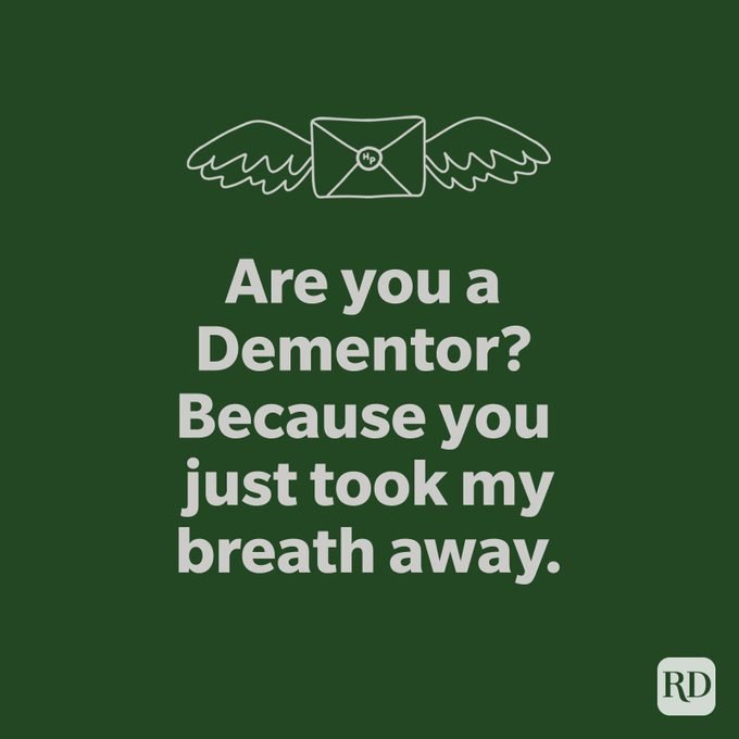 Are you a Dementor? Because you just took my breath away.