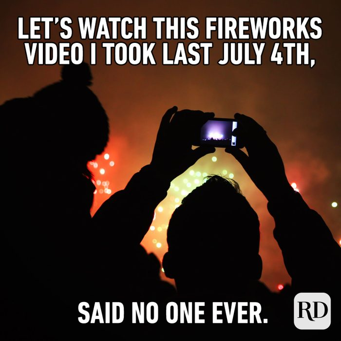 Meme text: Let's watch this fireworks video I took last July 4th, said no one ever.