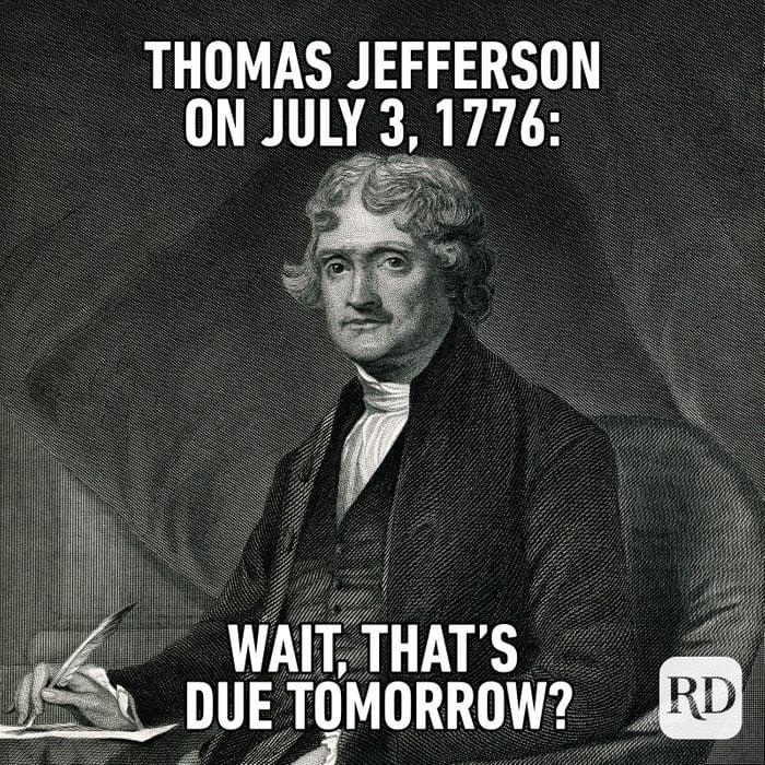 Meme text: Thomas Jefferson on July 3, 1776: Wait, that's due tomorrow?