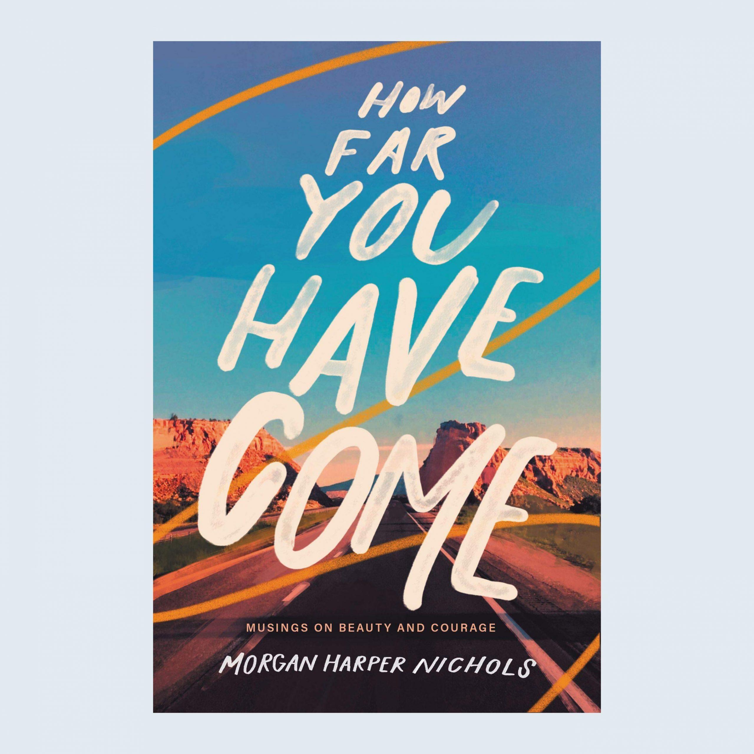 How Far You Have Come by Morgan Harper Nichols