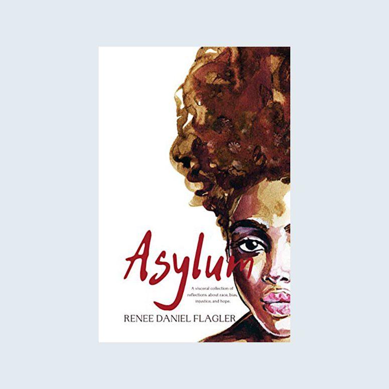 Asylum by Renee Daniel Flagler