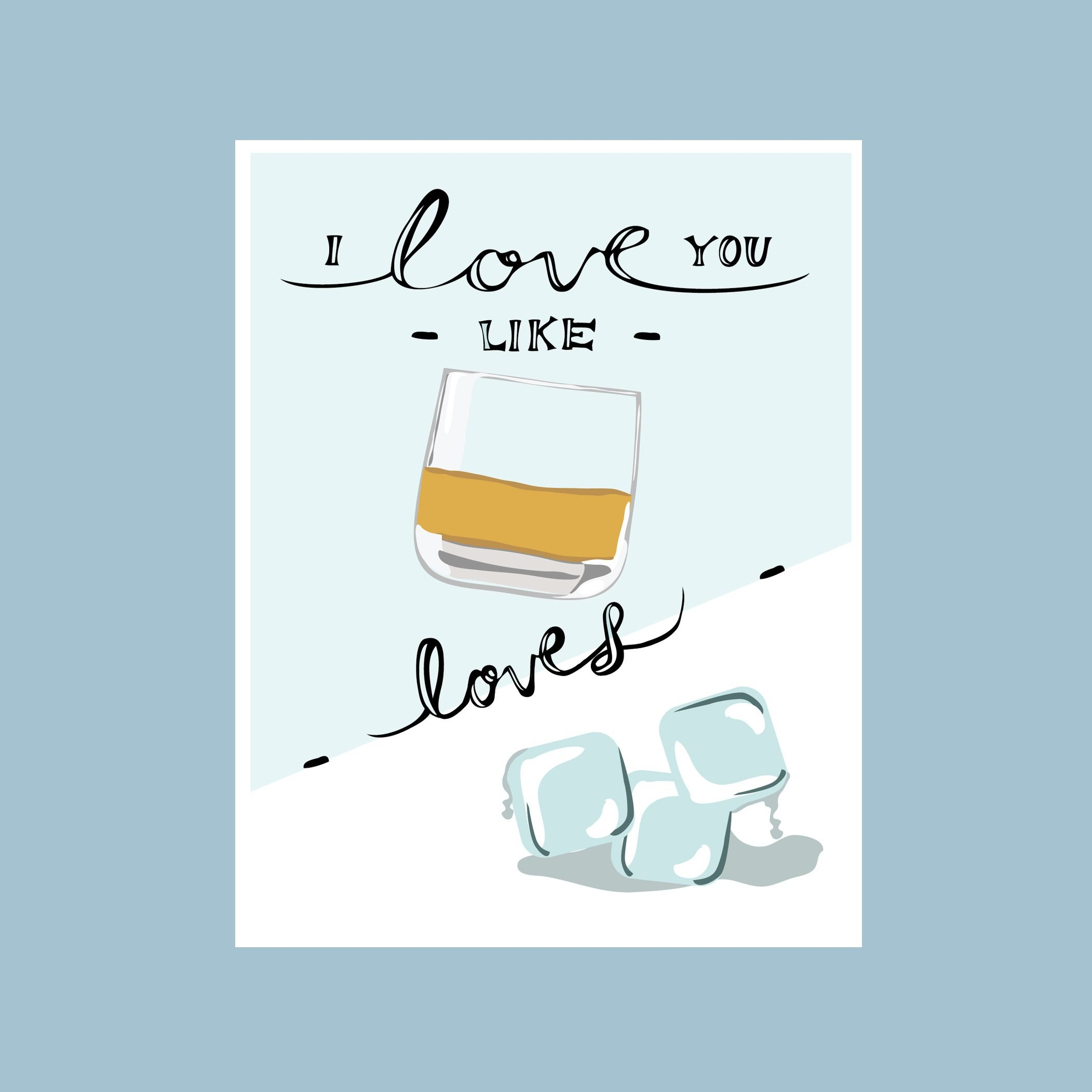"""""""I love you like whiskey loves rocks"""""""