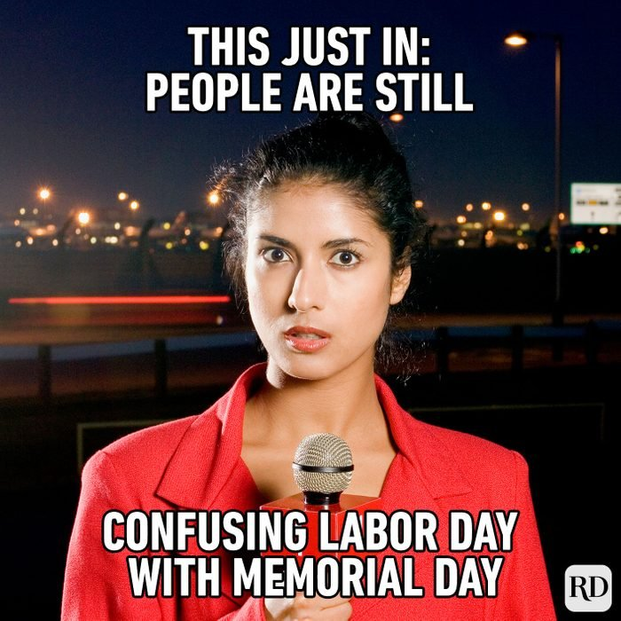 Meme text: This just in: People are still confusing Labor Day with Memorial Day