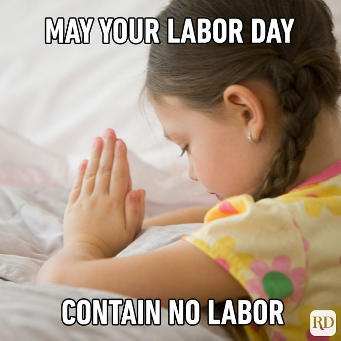 Meme text: may your Labor Day contain no labor