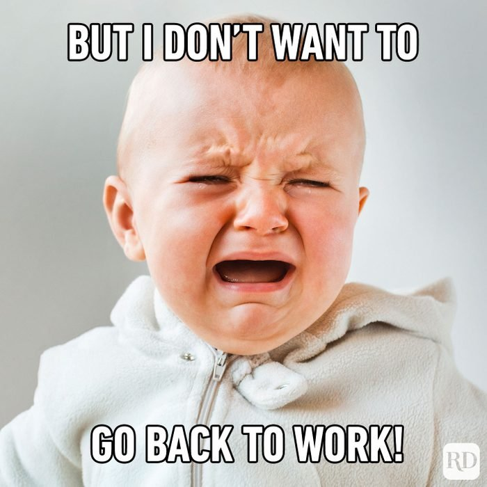 Meme text: But I don't want to go back to work!