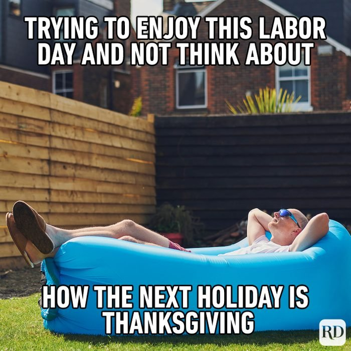 Meme text: Trying to enjoy this Labor Day and not think about how the next holiday is Thanksgiving
