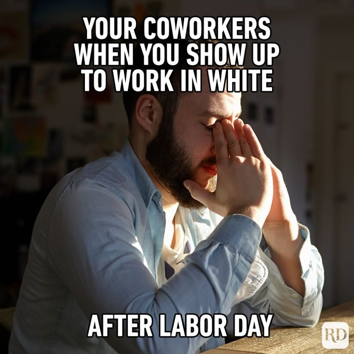 Meme text: Your coworkers when you show up to work in white after Labor Day