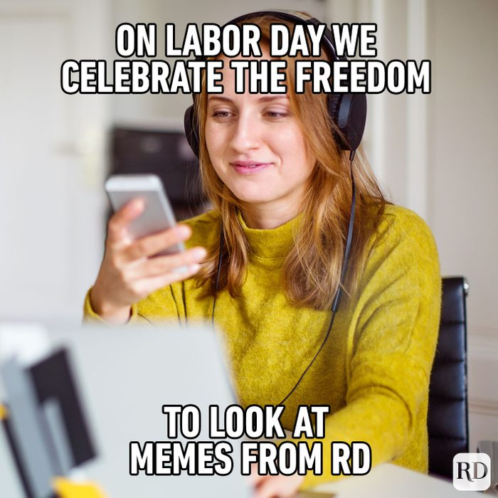 Meme text: on Labor Day we celebrate the freedom to look memes from RD