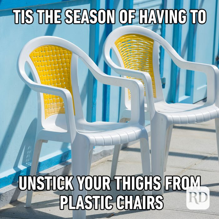 Meme text: Tis the season of having to unstick your thighs from plastic chairs