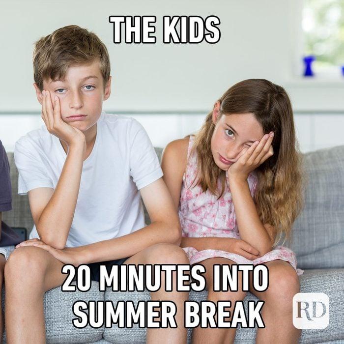 Meme text: The kids 20 minutes into summer break