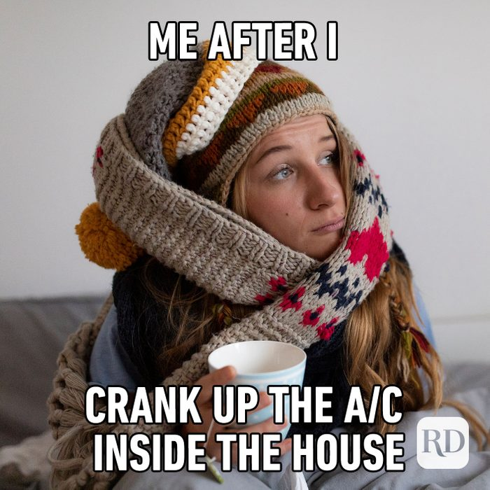 Meme text: Me after I crank up the A/C inside the house