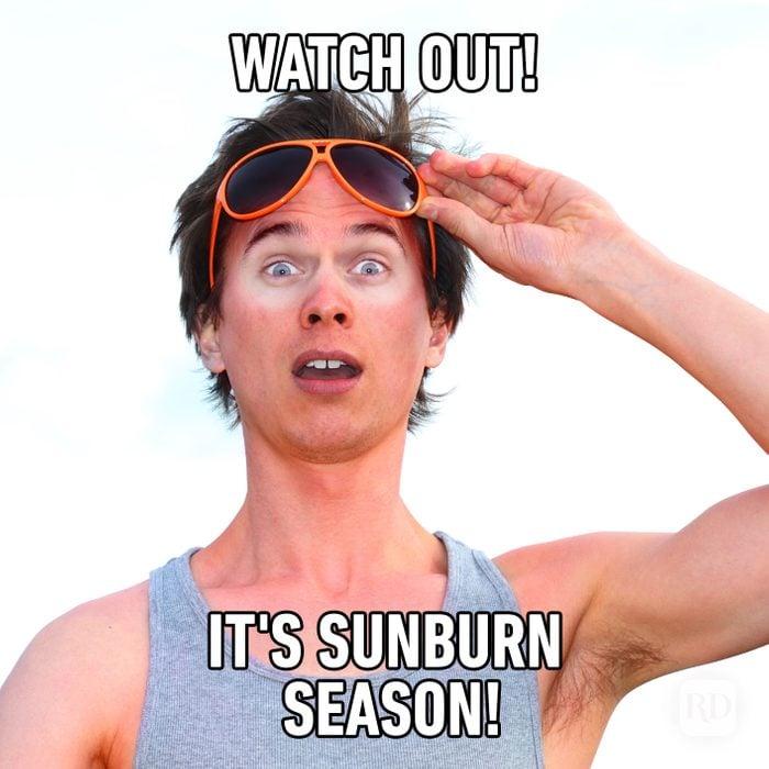 meme text: Watch Out! It's Sunburn Season!