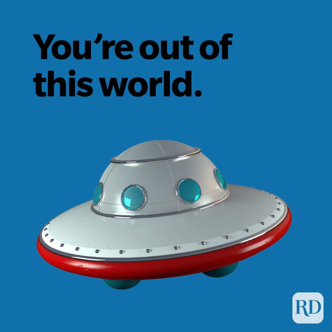 You're out of this world.