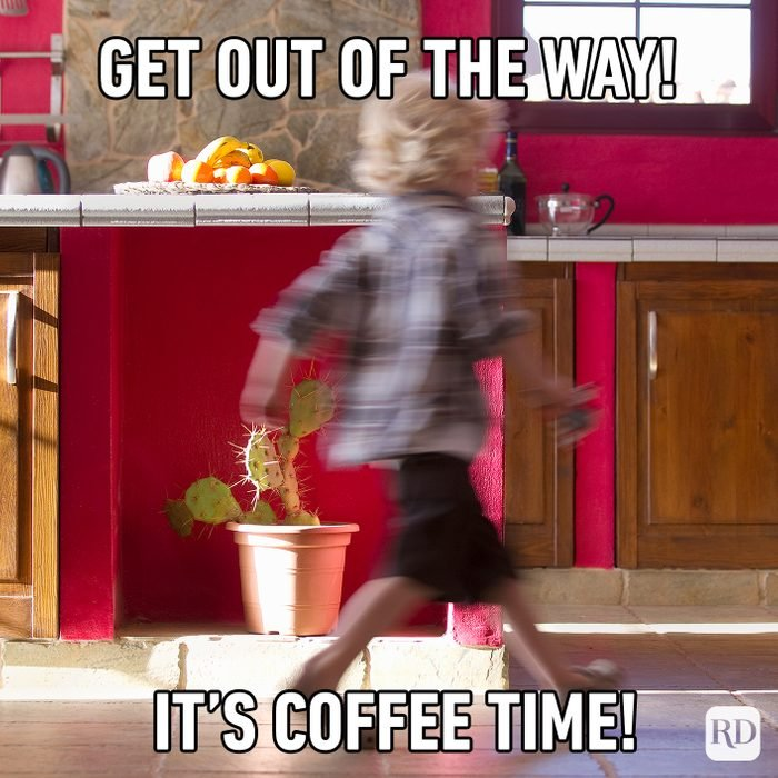 Get Out Of The Way! It's Coffee Time!