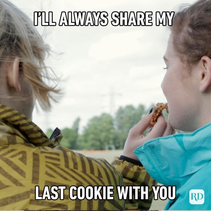 I'll Always Share My Last Cookie With You