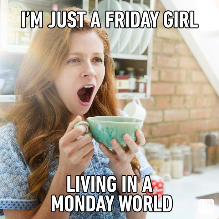 I'm Just A Friday Girl Living In A Monday World