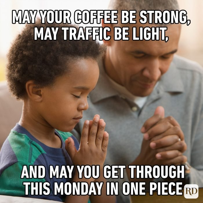 May Your Coffee Be Strong, May Traffic Be Light, And May You Get Through This Monday In One Piece