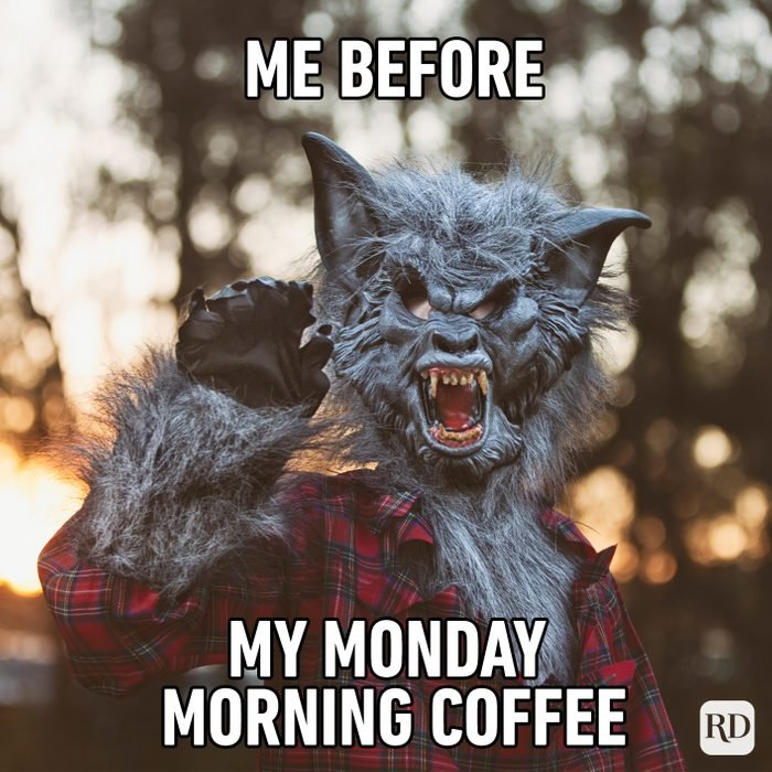 Me Before My Monday Morning Coffee