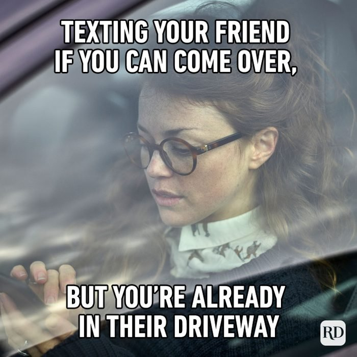 Texting Your Friend If You Can Come Over, But You're Already In Their Driveway
