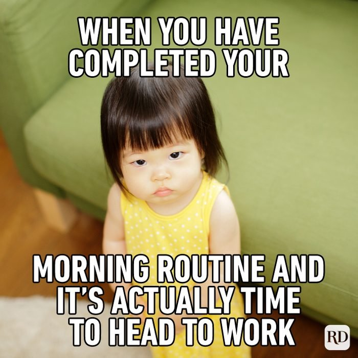 When You Have Completed Your Morning Routine And It's Actually Time To Head To Work