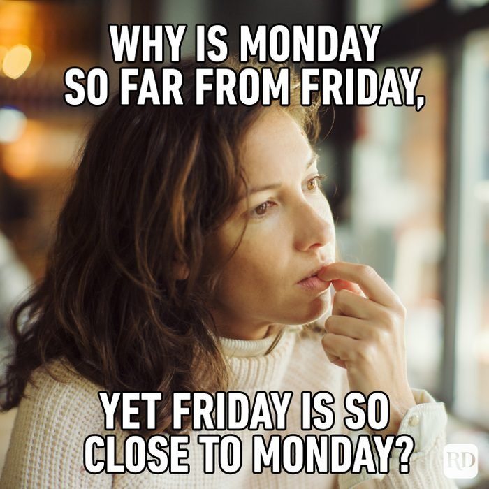 Why Is Monday So Far From Friday, Yet Friday Is So Close To Monday?