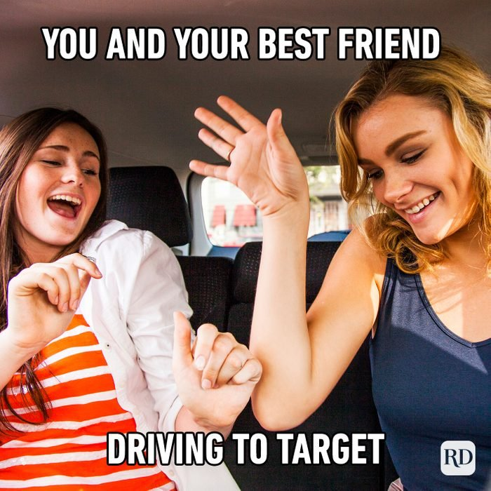 You And Your Best Friend Driving To Target