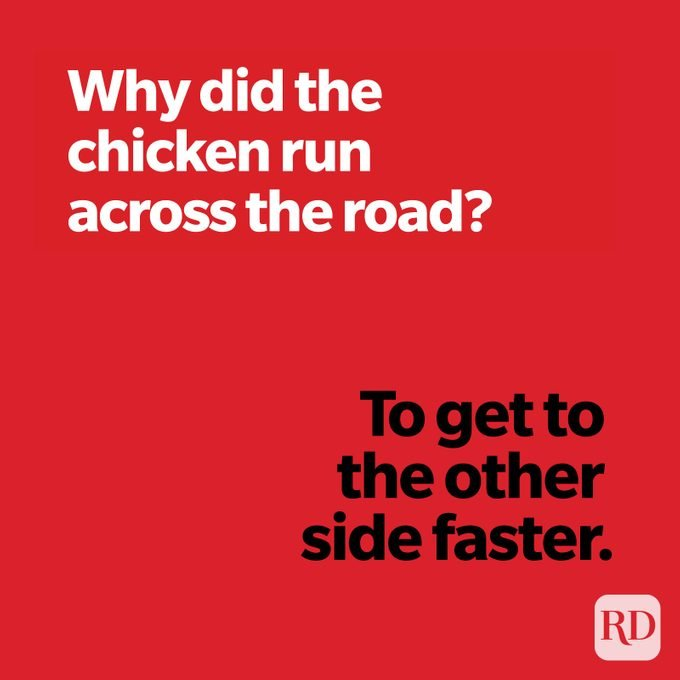 Why did the chicken run across the road? To get to the other side faster.