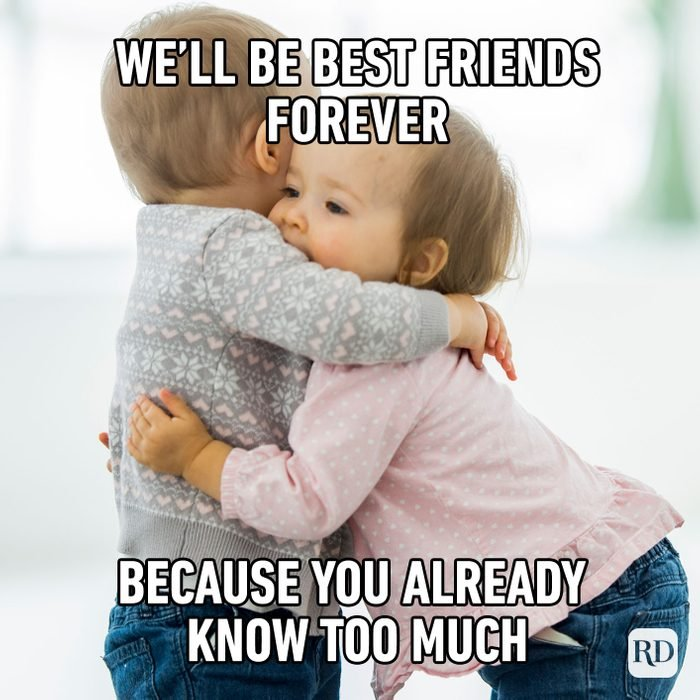 We'll be best friends forever because you already know too much
