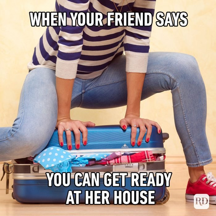 Meme text: When your friend says you can get ready at her house