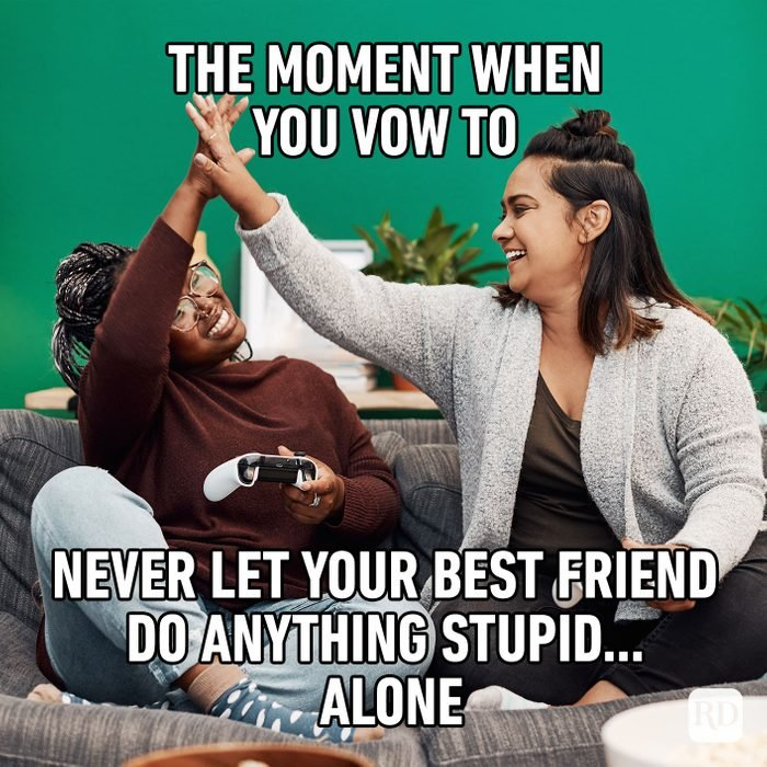 the moment when you vow to never let your best friend