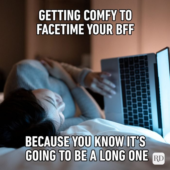 Meme text: Getting comfy to FaceTime your BFF because you know it's going to be a long one