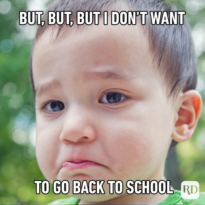 But, But, But I Don't Want To Go Back To School