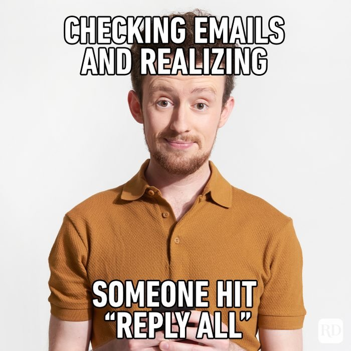 Checking Emails And Realizing Someone Hit Reply All