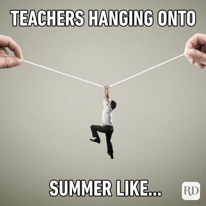 Teachers Hanging Onto Summer Like…