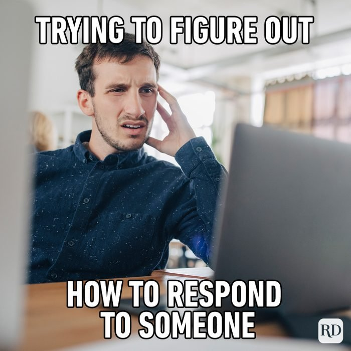 Trying To Figure Out How To Respond To Someone